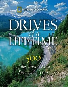 Drives of a Lifetime: 500 of the Worlds Most Spectacular Trips.