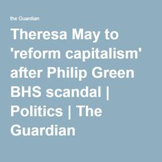Theresa May to 'reform capitalism' after Philip Green BHS scandal | Politics | The Guardian