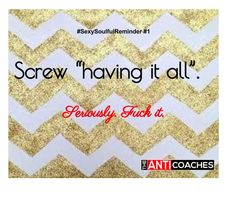 #sexysoulfulreminder Screw having it all. Seriously. Fuck it. #MomLife #mamasaid @MissDiehl13