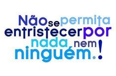 Mensagens e Pensamentos - Nunca se permita entristecer por nada nem ninguém - Caio Fernando Abreu