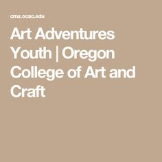 Art Adventures Youth | Oregon College of Art and Craft