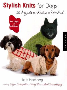 Stylish Knits For Dogs 36 Projects To Knit In A Weekend By Ilene Hochberg Paperback Knitting Pattern Book 2006 Knitting Books, Free Knitting, Knitting Patterns, Crochet Patterns, Knitting Tutorials, Knitting Ideas, Knitting Projects, Dog Sweater Pattern, Crochet Dog Sweater