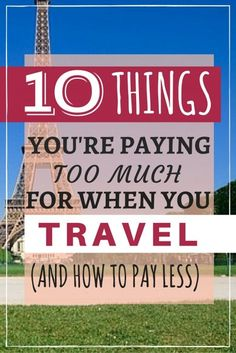 10 Things You're Paying Too Much for When You Travel (and How to Pay Less)
