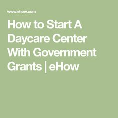 How to Start A Daycare Center With Government Grants | eHow
