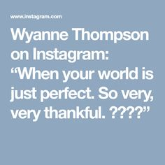 """Wyanne Thompson on Instagram: """"When your world is just perfect. So very, very thankful. 😊💖🙏🎨"""""""