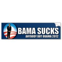 Obama sucks and if you voted for him so do you bumper sticker