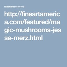 http://fineartamerica.com/featured/magic-mushrooms-jesse-merz.html