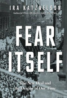 Fear Itself: The New Deal and the Origins of Our Time by Ira Katznelson, http://www.amazon.com/dp/B00B1FKFGC/ref=cm_sw_r_pi_dp_cluKsb1HNRZ2A