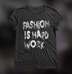 """Black t-shirt with """"Fashion Is Hard Work"""" print. Click to see bigger picture."""