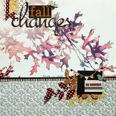 Fall Changes -- Lily Bee Design - Scrapbook.com