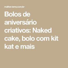 Bolos de aniversário criativos: Naked cake, bolo com kit kat e mais