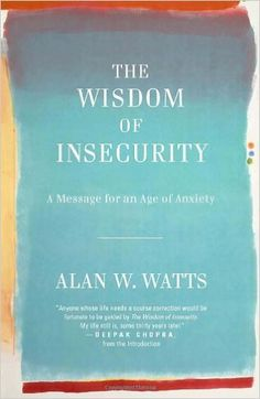Amazon.com: The Wisdom of Insecurity: A Message for an Age of Anxiety (8601300190136): Alan W. Watts: Books