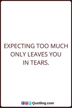 tears quotes Expecting too much only leaves you in tears. Tears Quotes, Love Quotes, Leaves, Thoughts, Math, Qoutes Of Love, Quotes Love, Math Resources, Quotes About Love