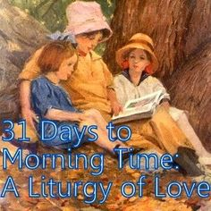 Morning Time Moms: Once Upon a Time...Morning Time.  From a mom who homeschooled her 9 children for over 25 years! Great tidbits about what to do together.