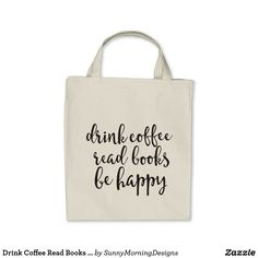 Drink Coffee Read Books Be Happy Grocery Tote Bag - I love coffee and books!  Great gift for your bff, Mom or yourself.  Carry all your stuff in this cheerful and graphic tote bag, carryall, book bag or shopping bag.