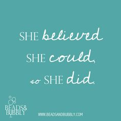 She believed she could, so she did. #Believe | Beads & Bubbly host social jewelry making events. Attendees create their own piece of jewelry designed by local artisans at bars and restaurants.  jewelry, quotes, motivational, inspirational, love, happy, wedding, marriage, women, smile, fashion