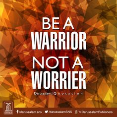 Be a warrior, not a worrier.  #Quotes #FaceLife