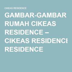 GAMBAR-GAMBAR RUMAH CIKEAS RESIDENCE – CIKEAS RESIDENCE