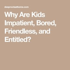 Why Are Kids Impatient, Bored, Friendless, and Entitled? Parenting For Dummies, Parenting Hacks, Social Emotional Development, Child Development, Character Development, Train Up A Child, Teaching Schools, Behaviour Chart, Behavior