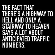 The Highway to Hell & Stairway to Heaven....