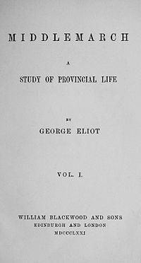 Victorian Literature (1832-1900)/A Study of Provincial Life/by George Eliot.by George Eliot/Title page, first ed., Vol. 1, William Blackwood and Sons, 1871    http://en.wikipedia.org/wiki/Middlemarch