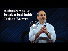 A simple way to break a bad habit - Judson Brewer - Ted Talks 2016