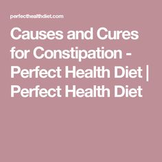 Causes and Cures for Constipation - Perfect Health Diet | Perfect Health Diet