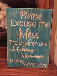 I will have this sign for whenever I have kids myself one day!