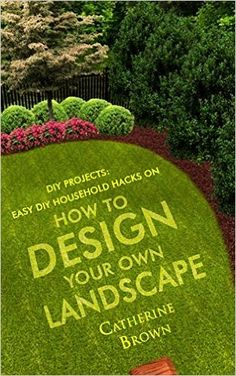 Amazon.com: DIY Projects. Landscaping: Easy DIY Household Hacks On How To Design Your Own Landscape.: (landscape design, landscape architecture, landscape gardening, ... for dummies, landscaping design) eBook: Catherine Brown: Kindle Store