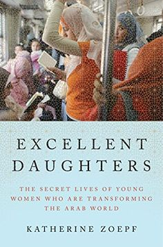 Excellent Daughters: The Secret Lives of Young Women Who Are Transforming the Arab World by Katherine Zoepf http://www.amazon.com/dp/1594203881/ref=cm_sw_r_pi_dp_dm7dxb0Q8G07G