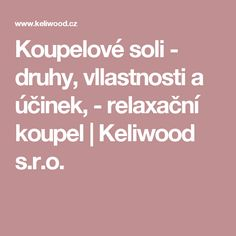 Koupelové soli - druhy, vllastnosti a účinek, - relaxační koupel | Keliwood s.r.o.