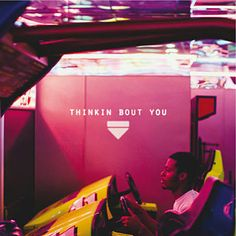 Thinkin Bout You - Frank Ocean