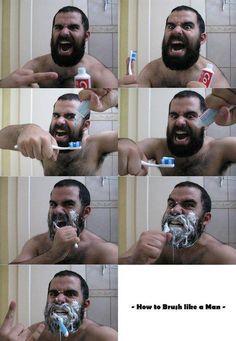Brushing teeth like a man.