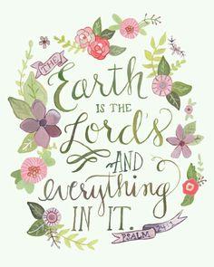 """""""A l'Éternel la terre et ce qu'elle renferme, Le monde et ceux qui l'habitent!"""" (Psaumes 24:1)"""
