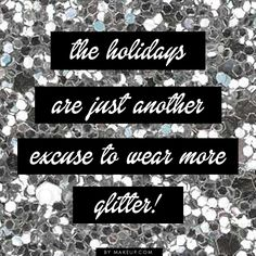The holidays are just another excuse to wear more glitter!
