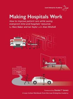 Making Hospitals Work: How to improve patient care while saving everyone's time and hospitals' resources by Ian Taylor. $25.00. 168 pages. Publisher: Lean Enterprise Academy Limited; 1.1 edition (April 12, 2011). Author: Marc Baker