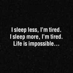 I sleep less, I'm tired. I sleep more, I'm tired. Life is impossible. Ascendant Balance, We Heart It, Me Quotes, Funny Quotes, Sleep Quotes, Im Tired, I Can Relate, Story Of My Life, Facebook