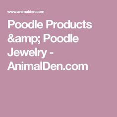 Poodle Products & Poodle Jewelry - AnimalDen.com