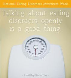 Talking about eating disorders openly is a good thing.  www.HealthyPlace.com
