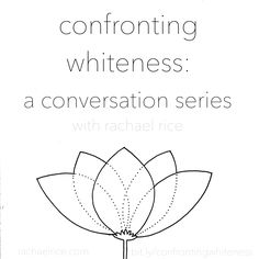Confronting Whiteness: A Conversation Series | rachael rice
