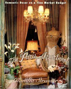 The Paris Apartment, Romantic Decor on a Flea Market Budget ~ by Claudia Strasser