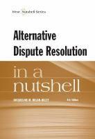 Alternative dispute resolution in a nutshell / by Jacqueline M. Nolan-Haley, Professor of Law, Director of ADR & Conflict Resolution Program...
