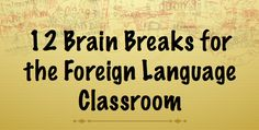 12 Brain Breaks for the Foreign Language Classroom