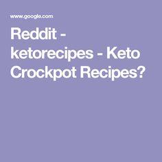Reddit - ketorecipes - Keto Crockpot Recipes?