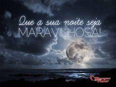 Que a sua noite seja maravilhosa! #boanoite #noite #maravilhosa
