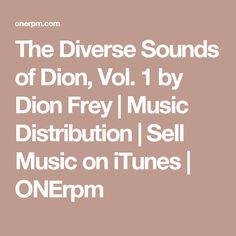 The Diverse Sounds of Dion, Vol. 1 by Dion Frey | Music Distribution | Sell Music on iTunes | ONErpm