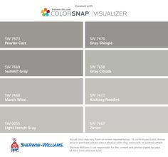 I found these colors with ColorSnap® Visualizer for iPhone by Sherwin-Williams: Pewter Cast (SW 7673), Summit Gray (SW 7669), March Wind (SW 7668), Light French Gray (SW 0055), Gray Shingle (SW 7670), Gray Clouds (SW 7658), Knitting Needles (SW 7672), Zircon (SW 7667).