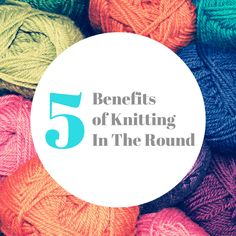 5 Benefits Of Knitting In The Round. Great article from Yarn Craft Academy. #knitting #yarn