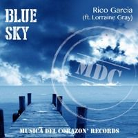 Rico Garcia Ft Lorraine Gray :  Blue Sky by Rico Garcia on SoundCloud