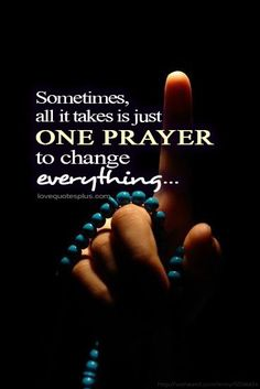 Picture Quotes » Inspirational » All it takes is just one prayer ...